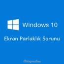windows10--Ekran Parlaklık Sorunu