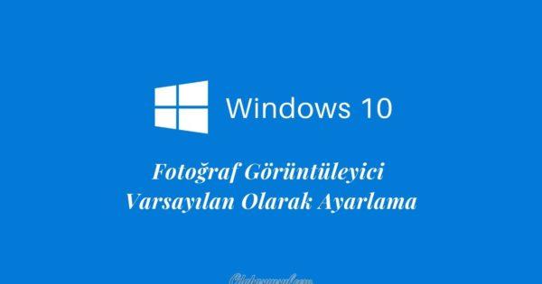 windows10 fotoğraf görüntüleyicisini varsayılan yapma