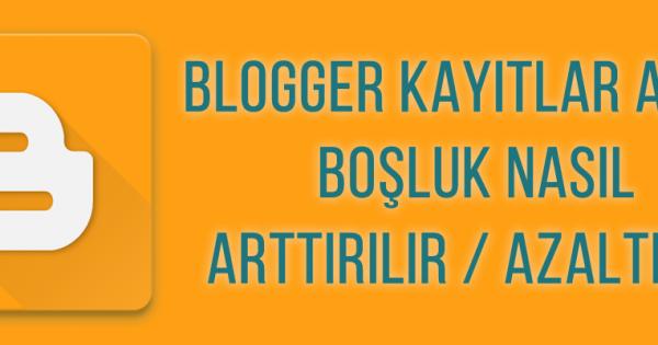 Blogger Kayıtlar Arası Boşluk Kaldırma