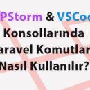 PHPStorm Konsolundan PHP Laravel Komutlarının Uygulanması